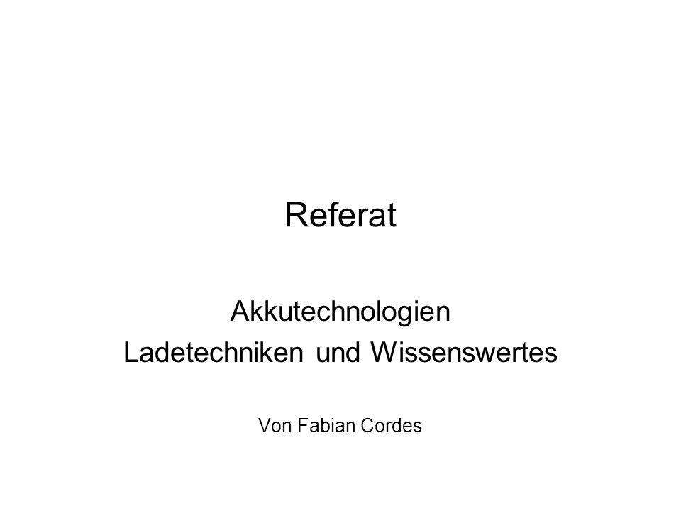 Referat Akkutechnologien Ladetechniken und Wissenswertes Von Fabian Cordes