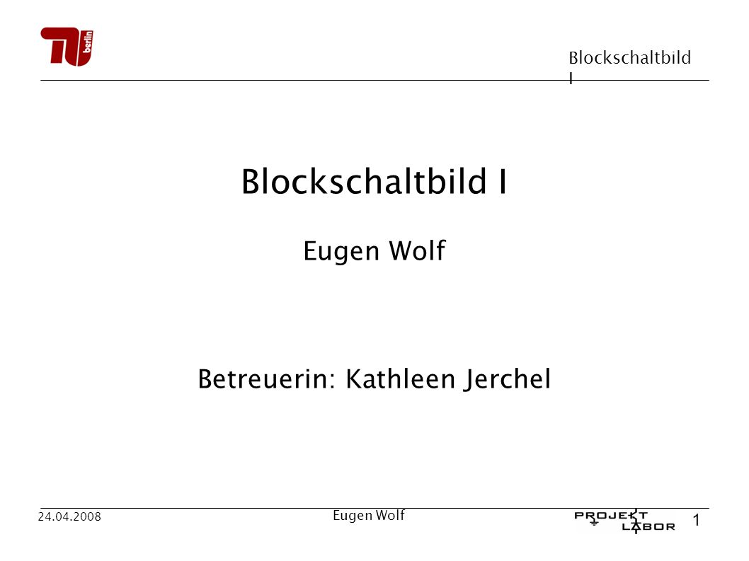 Blockschaltbild I 2 24.04.2008 Eugen Wolf Gliederung: Allgemein: Was ist ein Blockschaltbild.