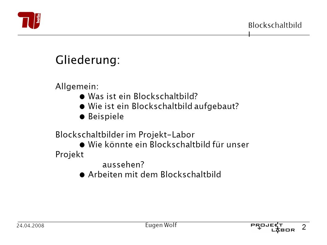 Blockschaltbild I 2 24.04.2008 Eugen Wolf Gliederung: Allgemein: Was ist ein Blockschaltbild? Wie ist ein Blockschaltbild aufgebaut? Beispiele Blocksc