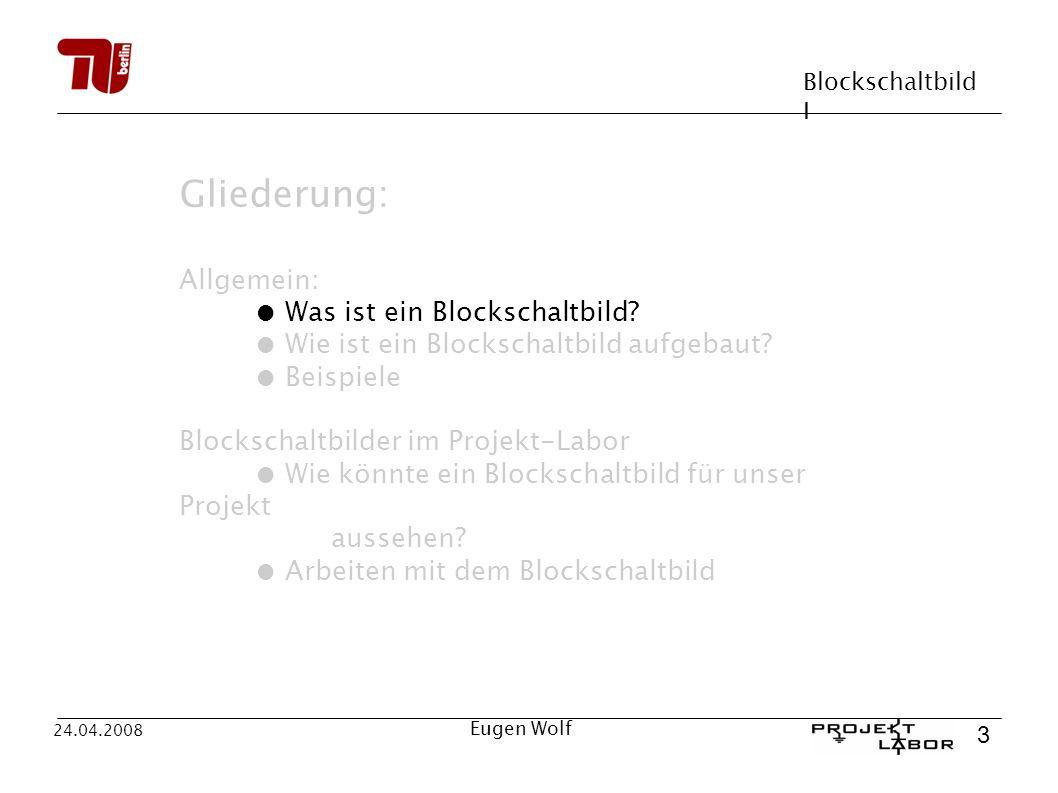 Blockschaltbild I 3 24.04.2008 Eugen Wolf Gliederung: Allgemein: Was ist ein Blockschaltbild? Wie ist ein Blockschaltbild aufgebaut? Beispiele Blocksc