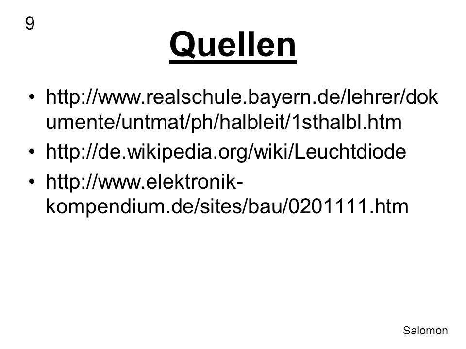 Quellen http://www.realschule.bayern.de/lehrer/dok umente/untmat/ph/halbleit/1sthalbl.htm http://de.wikipedia.org/wiki/Leuchtdiode http://www.elektron
