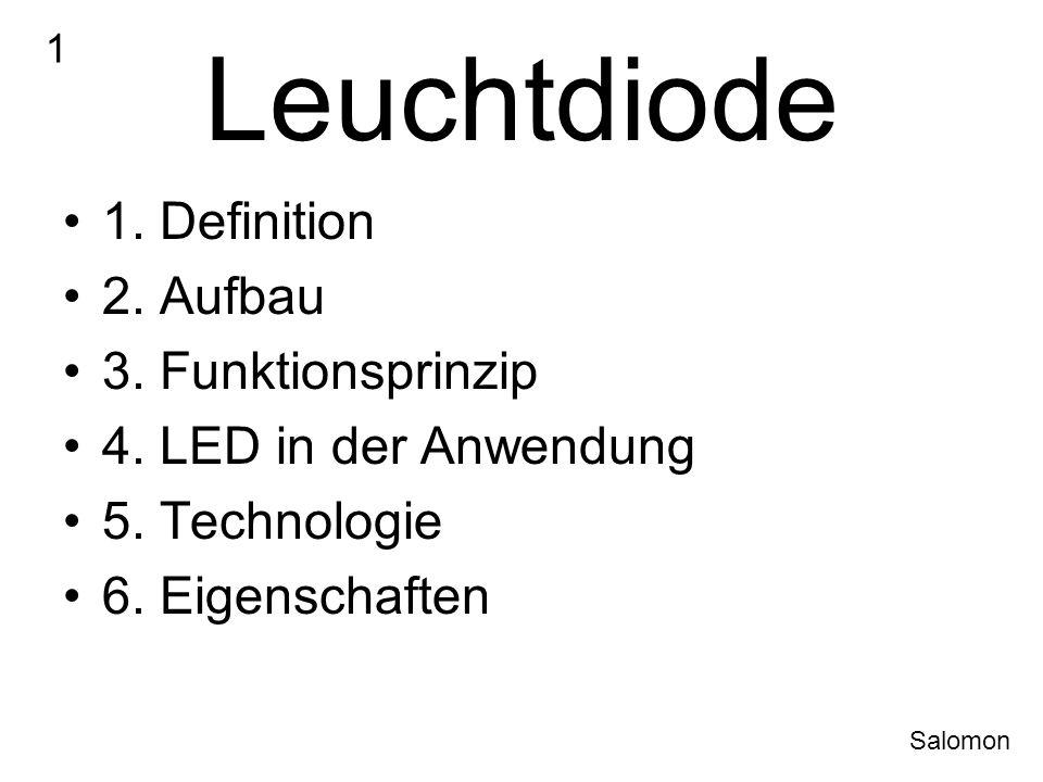 Leuchtdiode 1. Definition 2. Aufbau 3. Funktionsprinzip 4. LED in der Anwendung 5. Technologie 6. Eigenschaften 1 Salomon