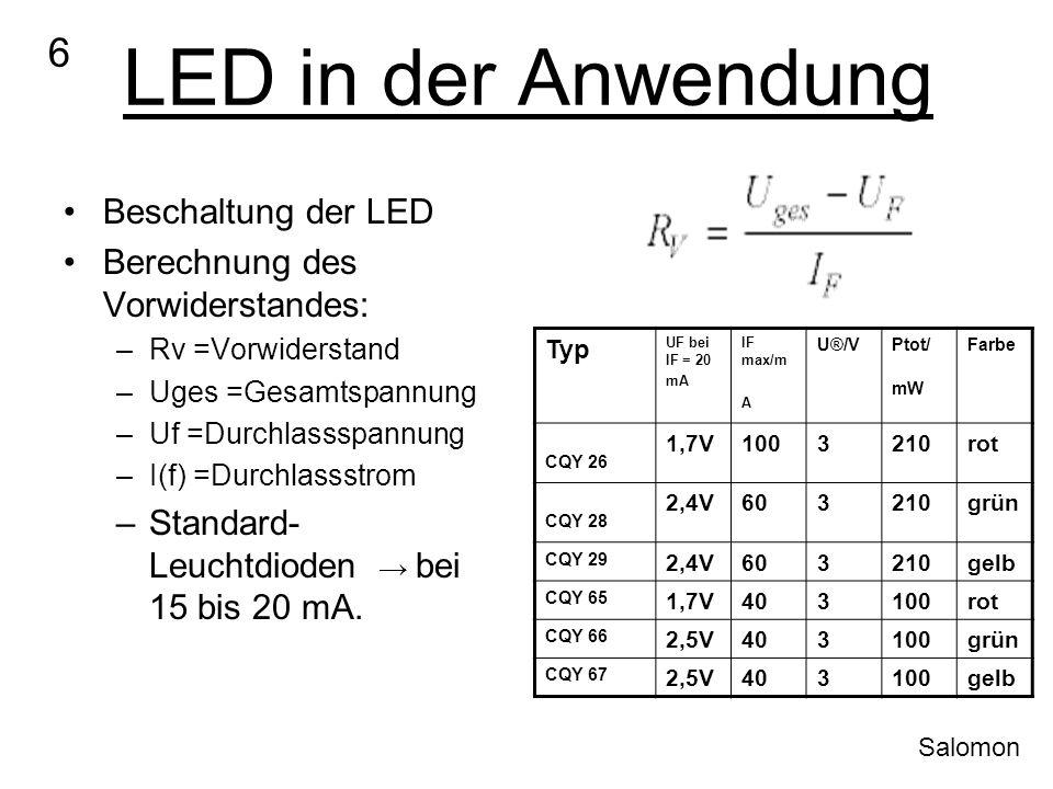 LED in der Anwendung Beschaltung der LED Berechnung des Vorwiderstandes: –Rv =Vorwiderstand –Uges =Gesamtspannung –Uf =Durchlassspannung –I(f) =Durchl