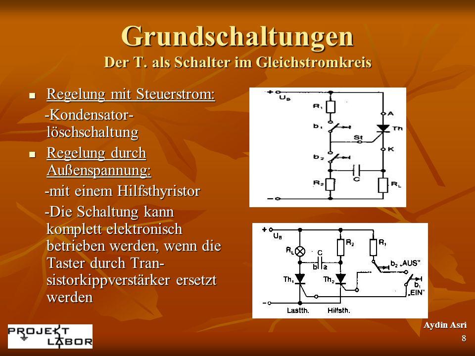 Grundschaltungen Der T. als Schalter im Gleichstromkreis Regelung mit Steuerstrom: Regelung mit Steuerstrom: -Kondensator- löschschaltung -Kondensator