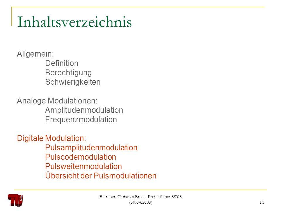Betreuer: Christian Brose Projektlabor SS'08 (30.04.2008) 11 Inhaltsverzeichnis Allgemein: Definition Berechtigung Schwierigkeiten Analoge Modulatione