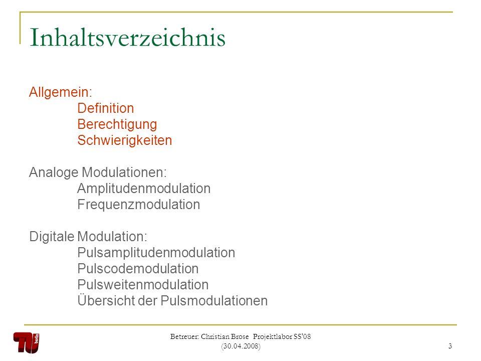 Betreuer: Christian Brose Projektlabor SS'08 (30.04.2008) 3 Inhaltsverzeichnis Allgemein: Definition Berechtigung Schwierigkeiten Analoge Modulationen