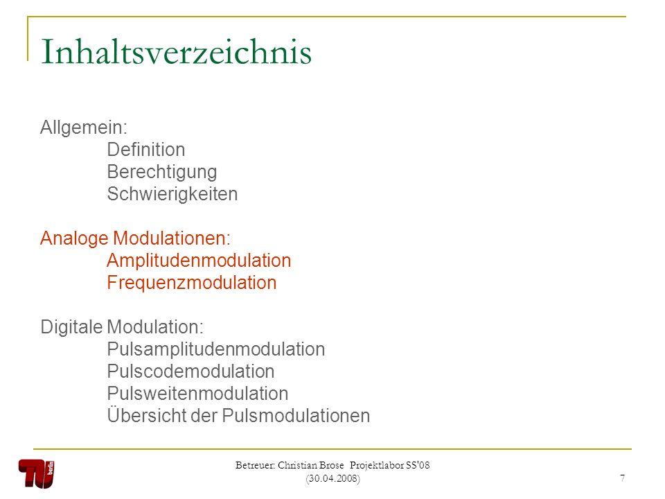Betreuer: Christian Brose Projektlabor SS'08 (30.04.2008) 7 Inhaltsverzeichnis Allgemein: Definition Berechtigung Schwierigkeiten Analoge Modulationen