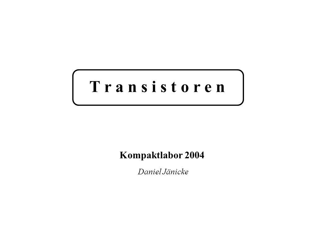 T r a n s i s t o r e n Daniel Jänicke Kompaktlabor 2004