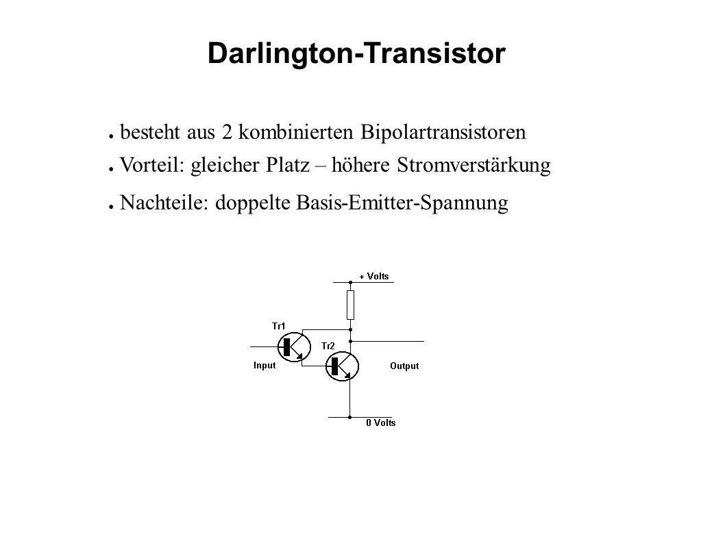 Darlington-Transistor besteht aus 2 kombinierten Bipolartransistoren Vorteil: gleicher Platz – höhere Stromverstärkung Nachteile: doppelte Basis-Emitt