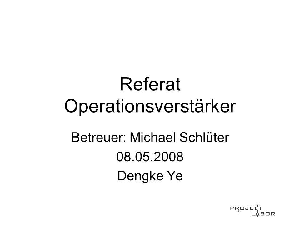 Referat Operationsverstärker Betreuer: Michael Schlüter 08.05.2008 Dengke Ye