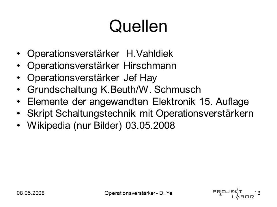 08.05.2008Operationsverstärker - D. Ye13 Quellen Operationsverstärker H.Vahldiek Operationsverstärker Hirschmann Operationsverstärker Jef Hay Grundsch