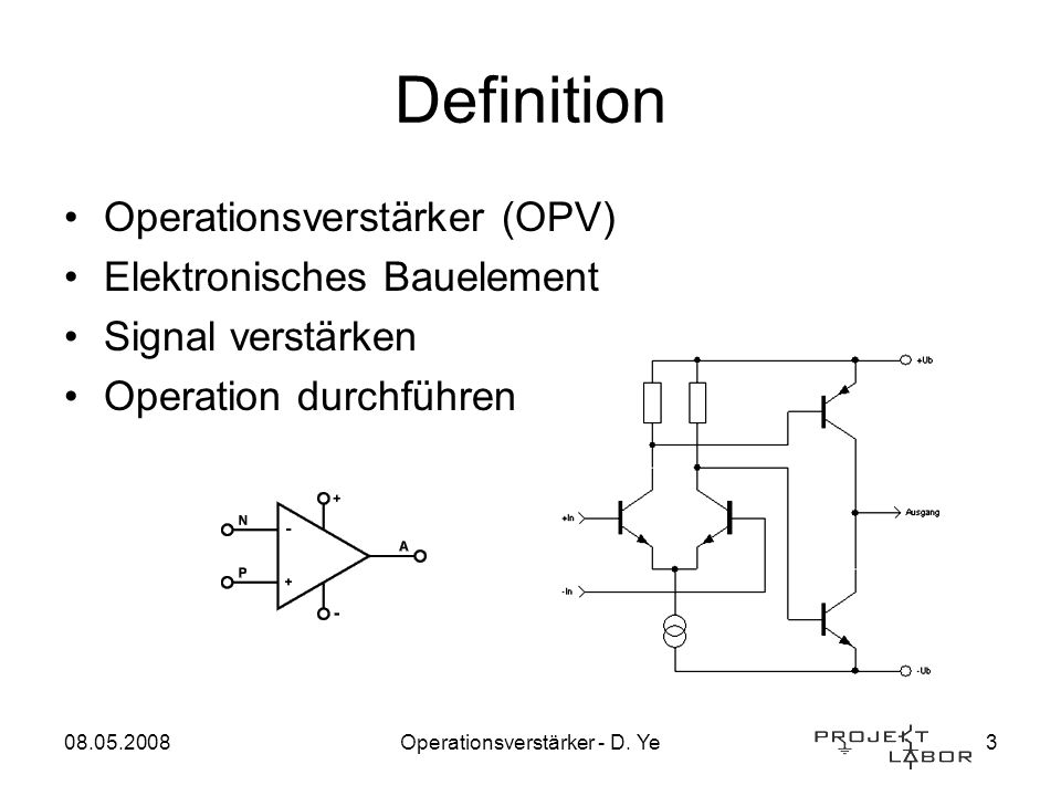 08.05.2008Operationsverstärker - D. Ye3 Definition Operationsverstärker (OPV) Elektronisches Bauelement Signal verstärken Operation durchführen