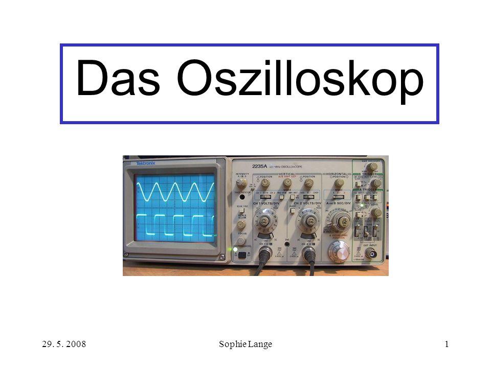 29. 5. 2008Sophie Lange1 Das Oszilloskop