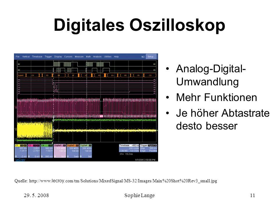 29. 5. 2008Sophie Lange11 Digitales Oszilloskop Analog-Digital- Umwandlung Mehr Funktionen Je höher Abtastrate desto besser Quelle: http://www. lecroy