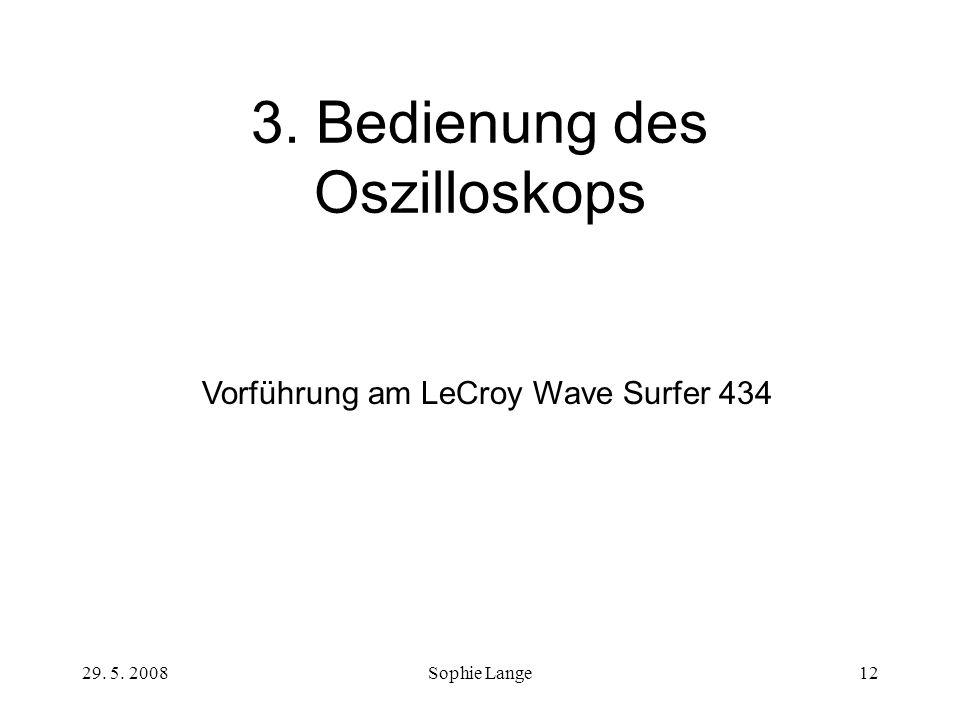 29. 5. 2008Sophie Lange12 3. Bedienung des Oszilloskops Vorführung am LeCroy Wave Surfer 434