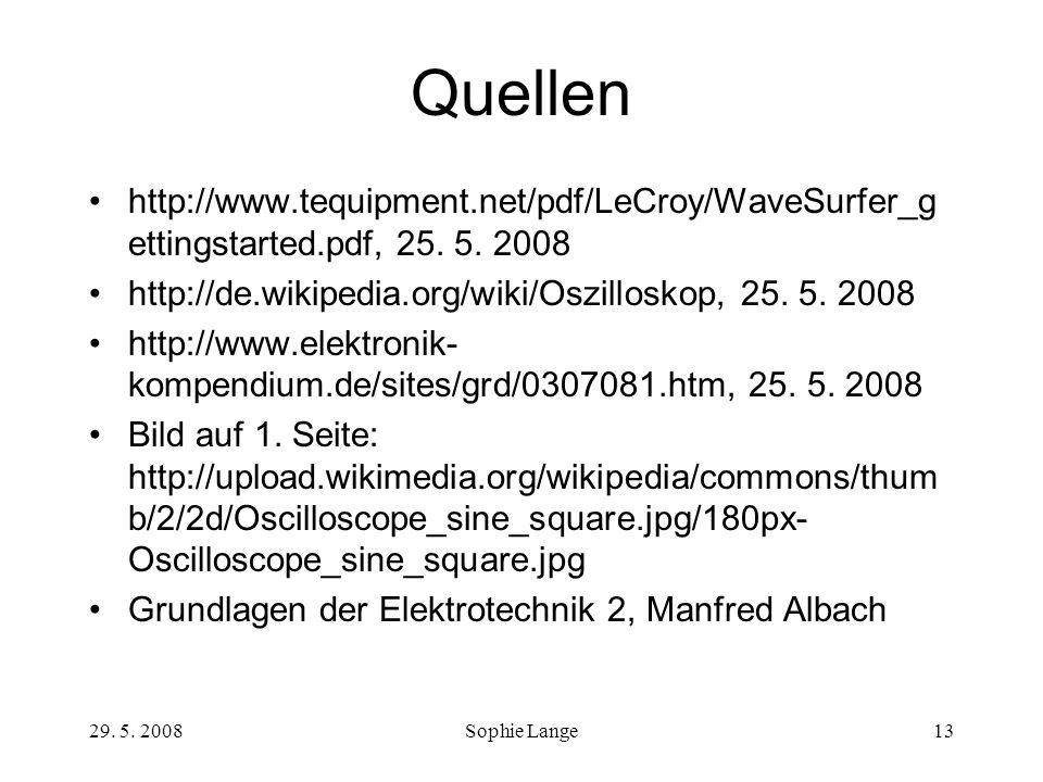 29. 5. 2008Sophie Lange13 Quellen http://www.tequipment.net/pdf/LeCroy/WaveSurfer_g ettingstarted.pdf, 25. 5. 2008 http://de.wikipedia.org/wiki/Oszill