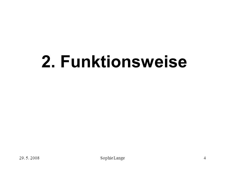29. 5. 2008Sophie Lange4 2. Funktionsweise