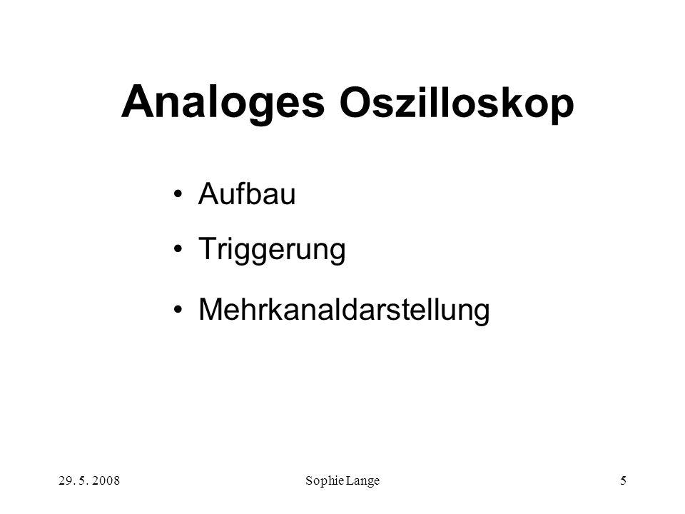 29. 5. 2008Sophie Lange5 Analoges Oszilloskop Aufbau Triggerung Mehrkanaldarstellung