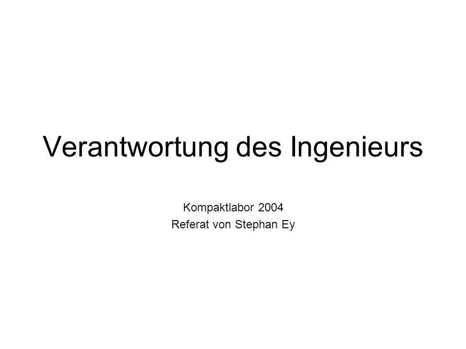 Verantwortung des Ingenieurs Kompaktlabor 2004 Referat von Stephan Ey