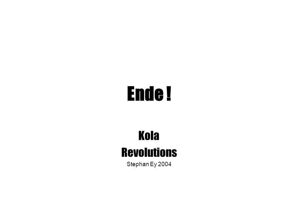 Ende ! Kola Revolutions Stephan Ey 2004