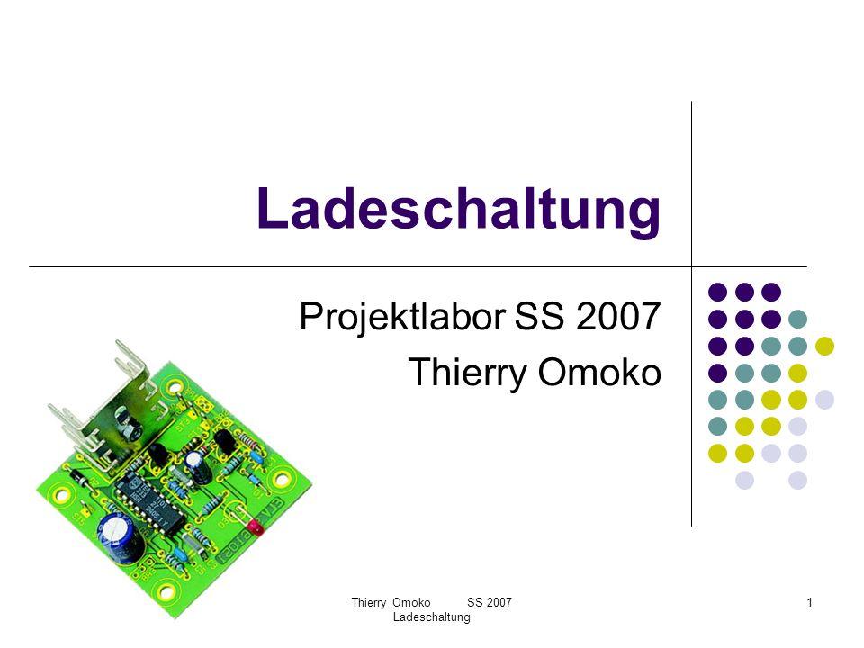Thierry Omoko SS 2007 Ladeschaltung 1 Ladeschaltung Projektlabor SS 2007 Thierry Omoko