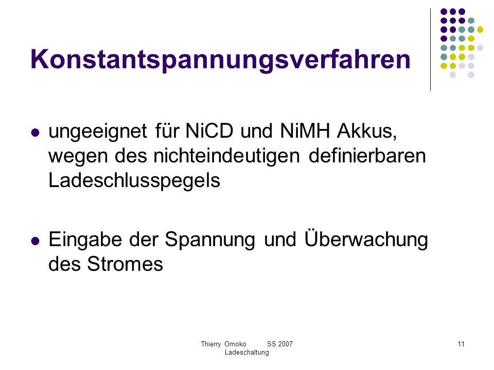 Thierry Omoko SS 2007 Ladeschaltung 11 Konstantspannungsverfahren ungeeignet für NiCD und NiMH Akkus, wegen des nichteindeutigen definierbaren Ladesch