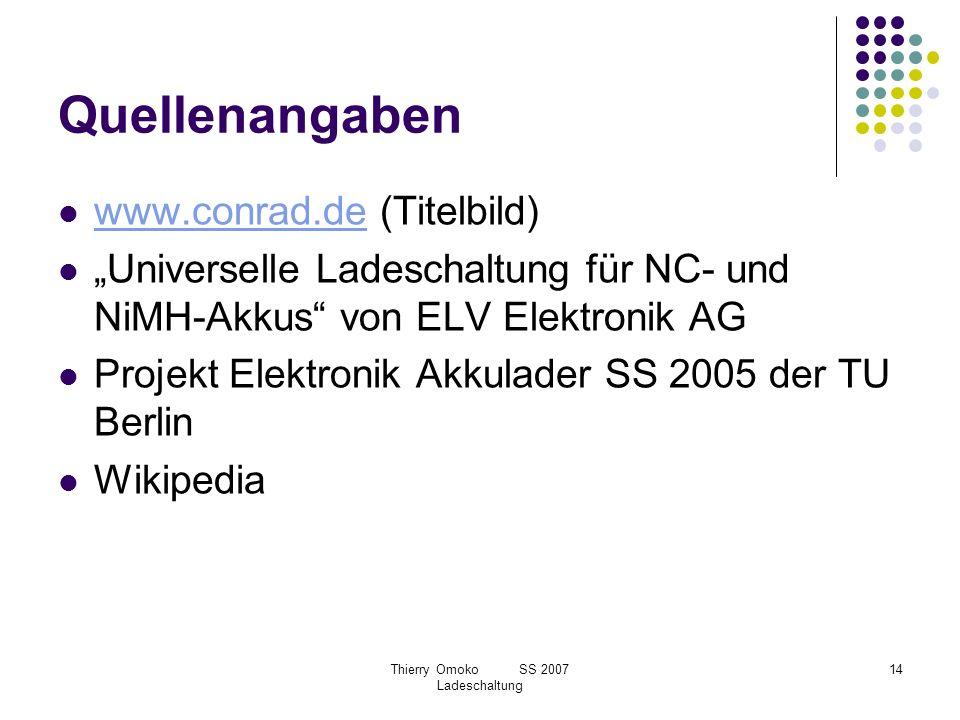 Thierry Omoko SS 2007 Ladeschaltung 14 Quellenangaben www.conrad.de (Titelbild) www.conrad.de Universelle Ladeschaltung für NC- und NiMH-Akkus von ELV