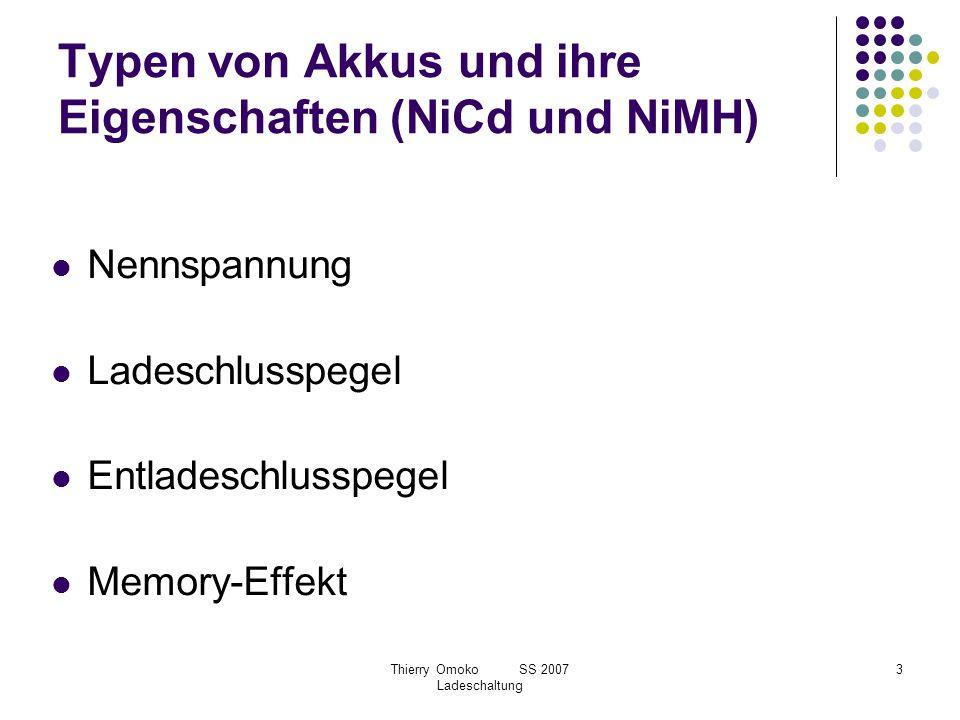 Thierry Omoko SS 2007 Ladeschaltung 3 Typen von Akkus und ihre Eigenschaften (NiCd und NiMH) Nennspannung Ladeschlusspegel Entladeschlusspegel Memory-