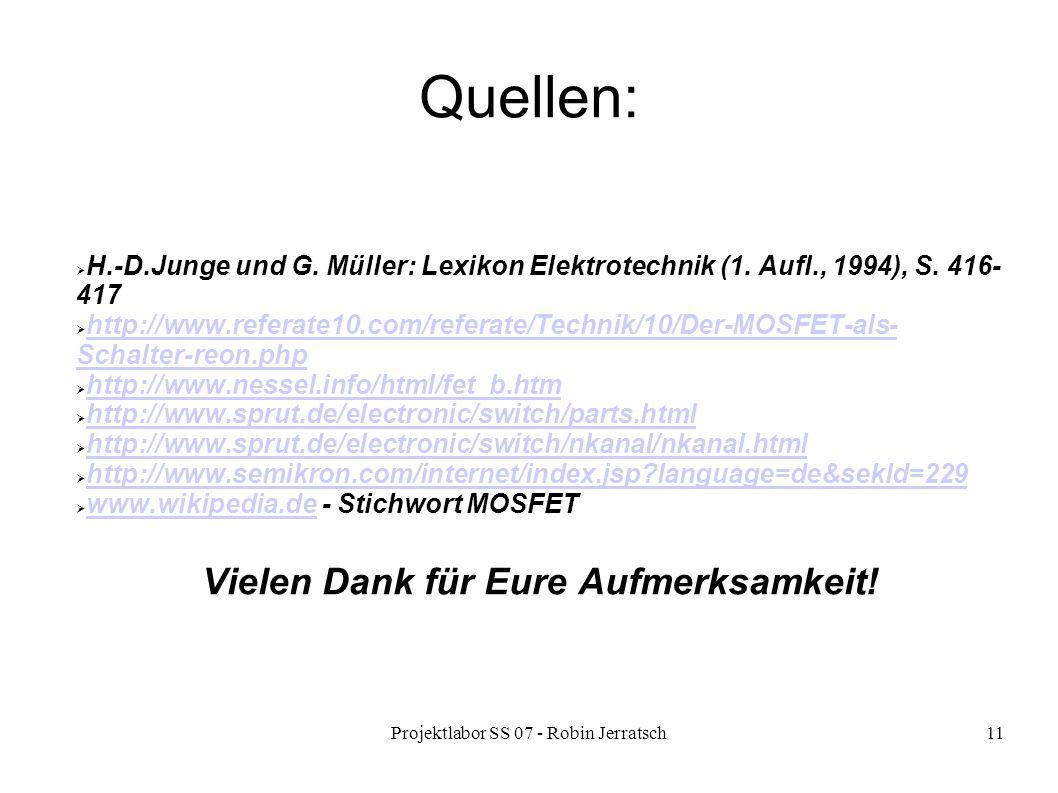 Projektlabor SS 07 - Robin Jerratsch11 Quellen: H.-D.Junge und G. Müller: Lexikon Elektrotechnik (1. Aufl., 1994), S. 416- 417 http://www.referate10.c