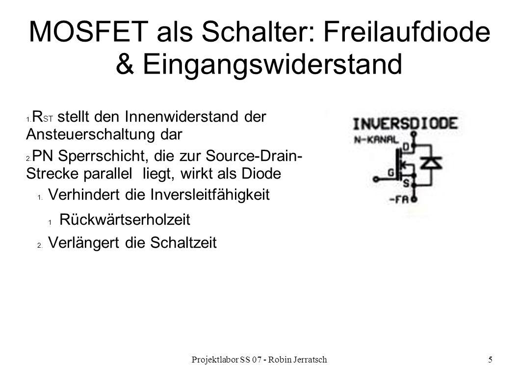 Projektlabor SS 07 - Robin Jerratsch5 MOSFET als Schalter: Freilaufdiode & Eingangswiderstand 1. R ST stellt den Innenwiderstand der Ansteuerschaltung