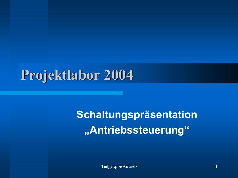 Teilgruppe Antrieb1 Projektlabor 2004 Schaltungspräsentation Antriebssteuerung