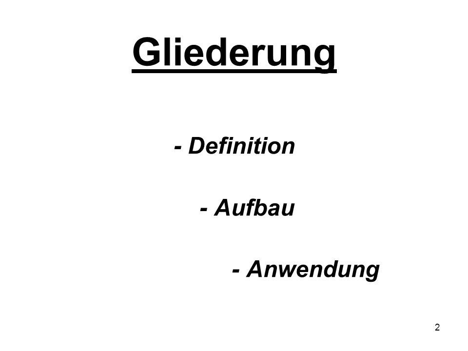 2 Gliederung - Definition - Aufbau - Anwendung