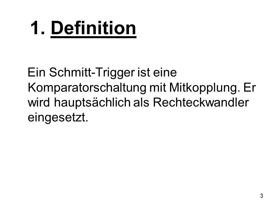 3 1. Definition Ein Schmitt-Trigger ist eine Komparatorschaltung mit Mitkopplung. Er wird hauptsächlich als Rechteckwandler eingesetzt.