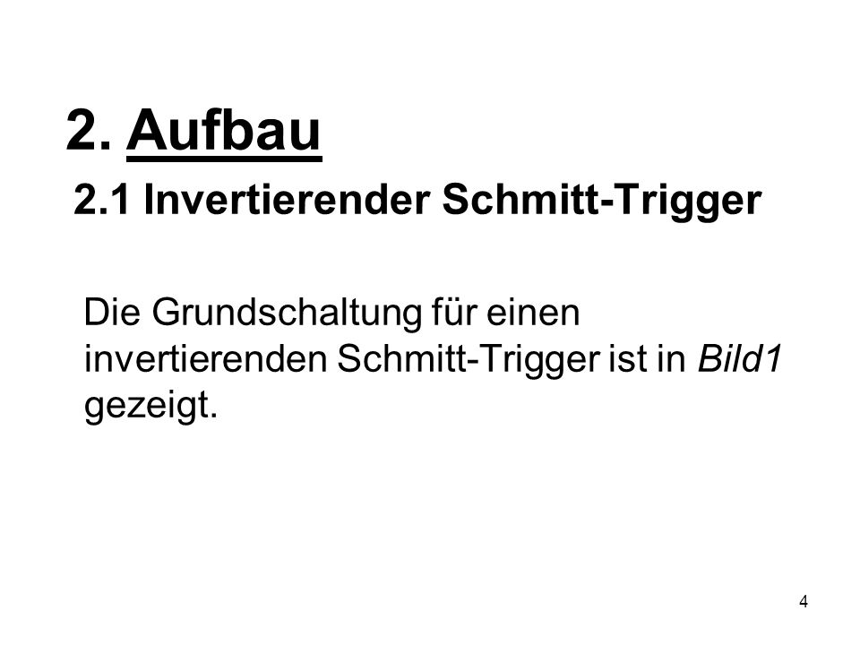 4 2. Aufbau 2.1 Invertierender Schmitt-Trigger Die Grundschaltung für einen invertierenden Schmitt-Trigger ist in Bild1 gezeigt.