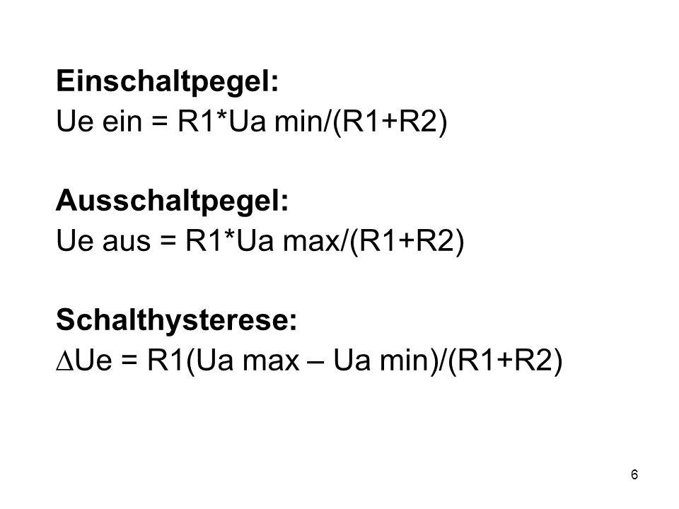 6 Einschaltpegel: Ue ein = R1*Ua min/(R1+R2) Ausschaltpegel: Ue aus = R1*Ua max/(R1+R2) Schalthysterese: Ue = R1(Ua max – Ua min)/(R1+R2)