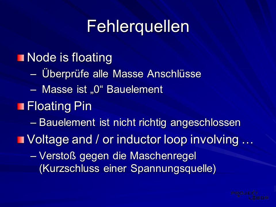 Fehlerquellen Node is floating – Überprüfe alle Masse Anschlüsse – Masse ist 0 Bauelement Floating Pin –Bauelement ist nicht richtig angeschlossen Vol