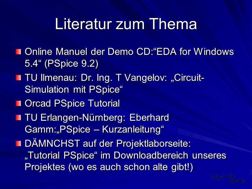 Literatur zum Thema Online Manuel der Demo CD:EDA for Windows 5.4 (PSpice 9.2) TU Ilmenau: Dr. Ing. T Vangelov: Circuit- Simulation mit PSpice Orcad P