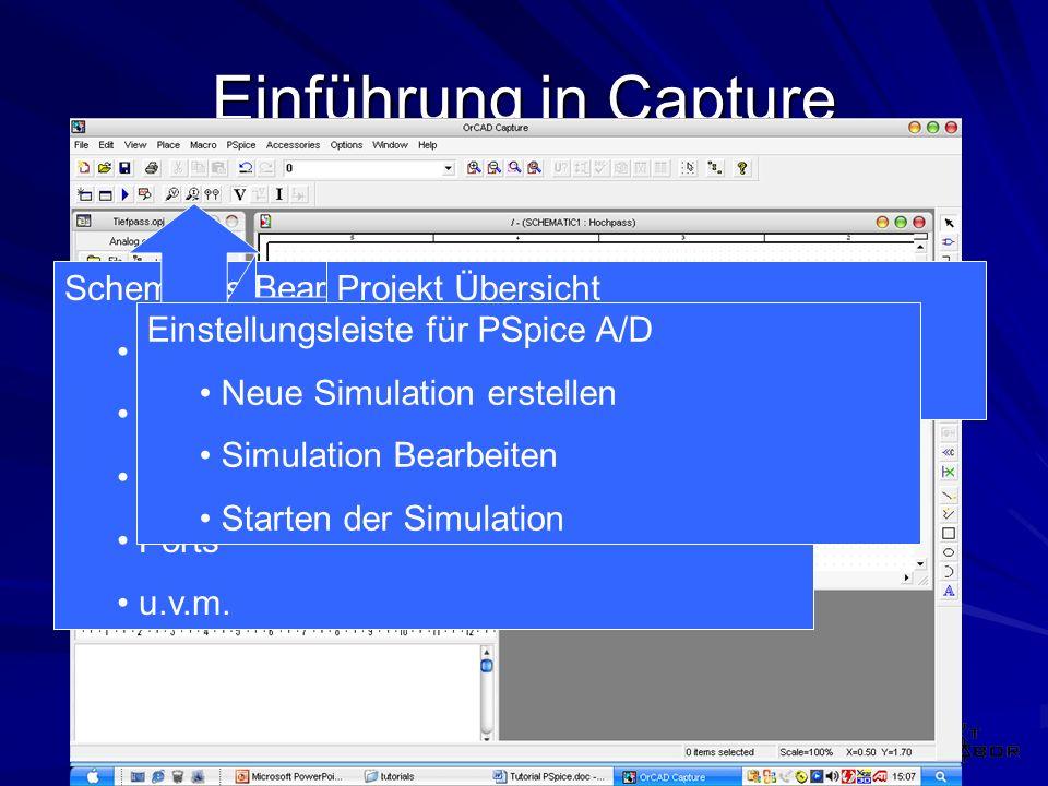 Einführung in Capture Schematics Bearbeitungsleiste mit : Bauelemente zur Schaltung hinzufügen Kabel legen Masse Ports u.v.m. Projekt Übersicht zum Ma
