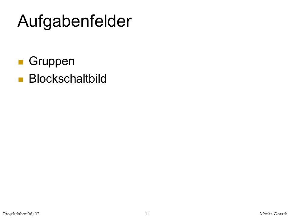 Projektlabor 06/0714Moritz Gorath Aufgabenfelder Gruppen Blockschaltbild