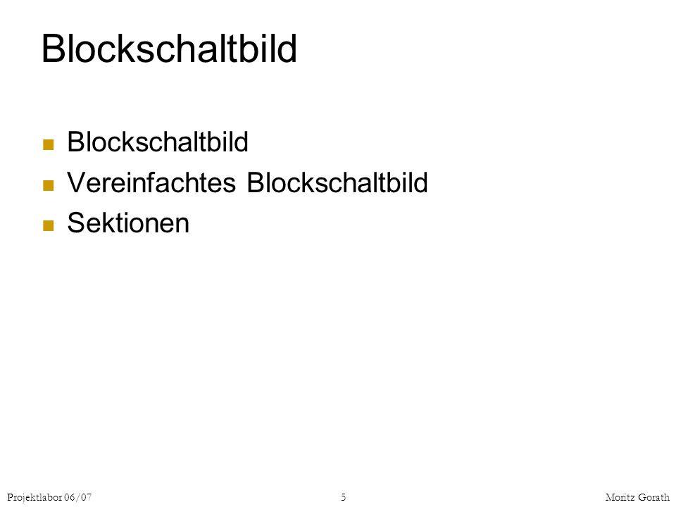 Projektlabor 06/075Moritz Gorath Blockschaltbild Vereinfachtes Blockschaltbild Sektionen