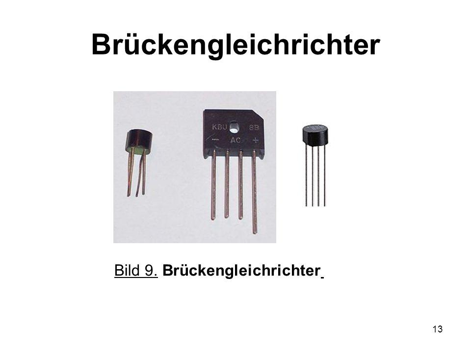 13 Brückengleichrichter Bild 9. Brückengleichrichter