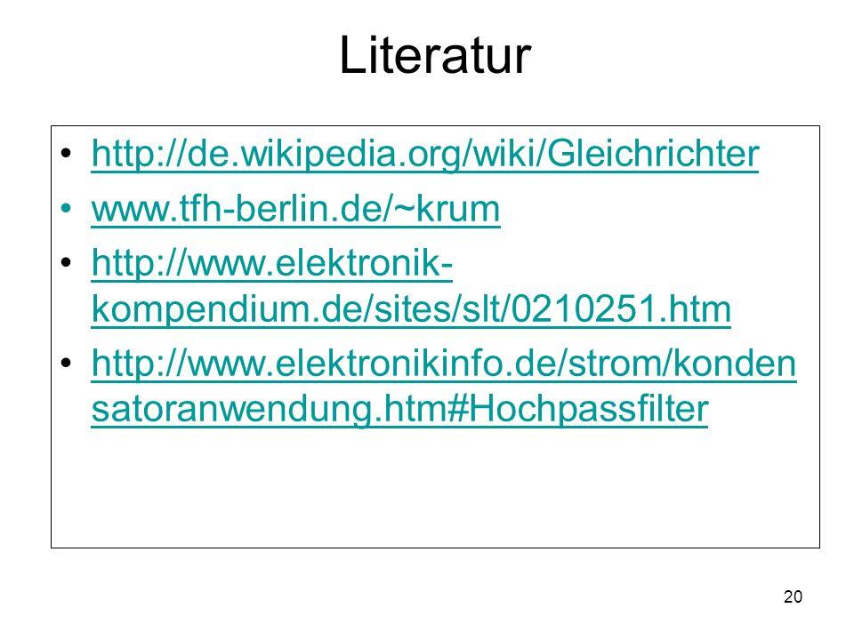 20 Literatur http://de.wikipedia.org/wiki/Gleichrichter www.tfh-berlin.de/~krum http://www.elektronik- kompendium.de/sites/slt/0210251.htmhttp://www.e