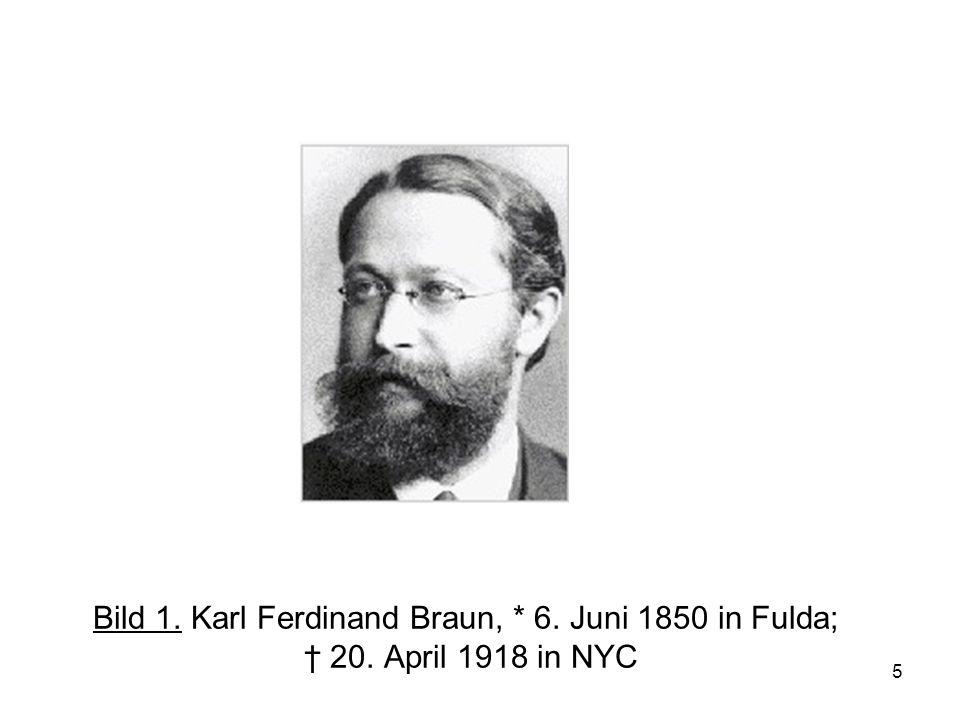 5 Bild 1. Karl Ferdinand Braun, * 6. Juni 1850 in Fulda; 20. April 1918 in NYC