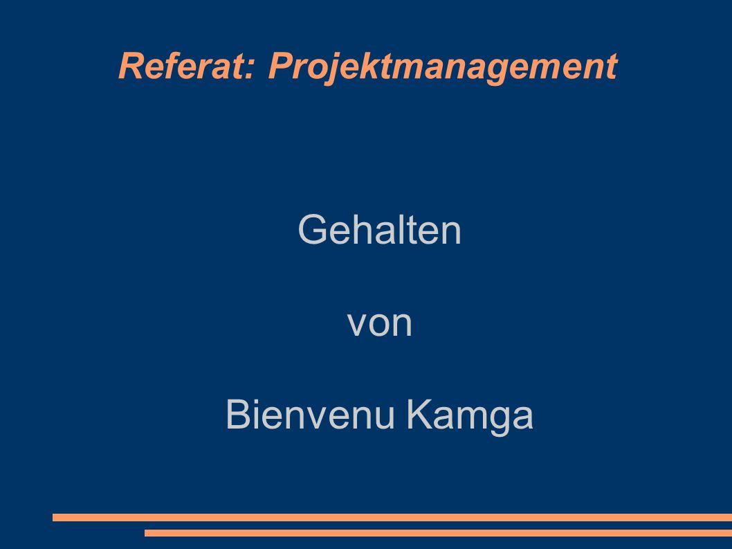 Referat: Projektmanagement Gehalten von Bienvenu Kamga