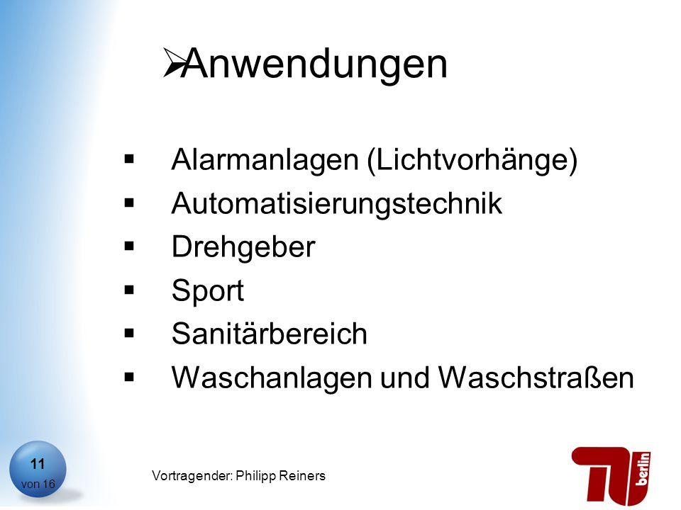 Philipp Reiners von 16 Vortragender: Philipp Reiners 11 Anwendungen Alarmanlagen (Lichtvorhänge) Automatisierungstechnik Drehgeber Sport Sanitärbereic