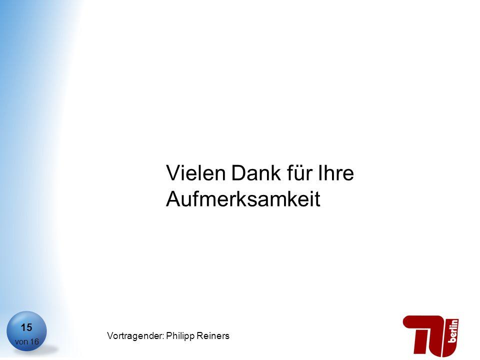 Philipp Reiners von 16 Vortragender: Philipp Reiners 15 Vielen Dank für Ihre Aufmerksamkeit
