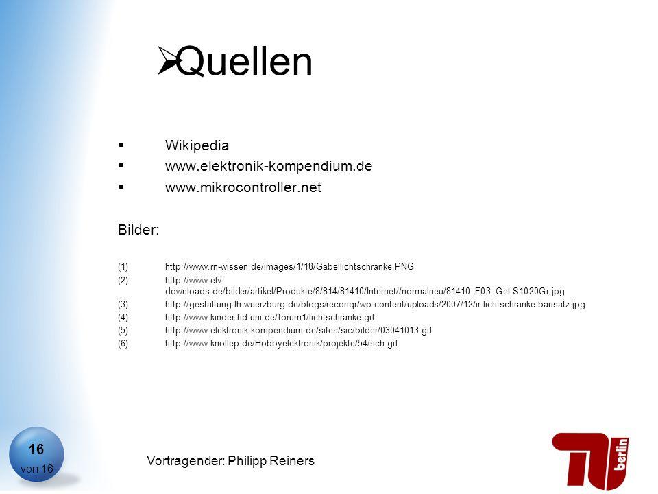 Philipp Reiners von 16 Vortragender: Philipp Reiners 16 Quellen Wikipedia www.elektronik-kompendium.de www.mikrocontroller.net Bilder: (1)http://www.r