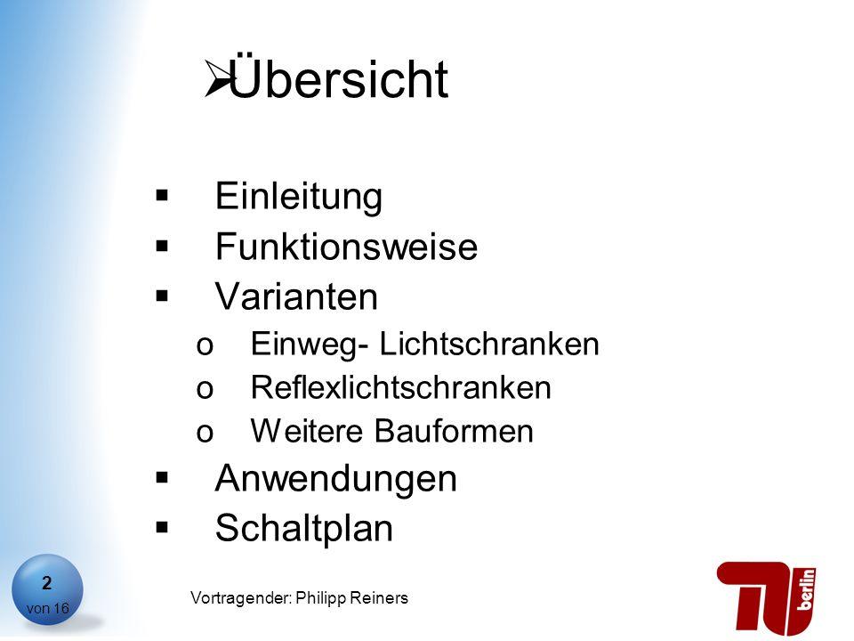 Philipp Reiners von 16 Vortragender: Philipp Reiners 2 Übersicht Einleitung Funktionsweise Varianten oEinweg- Lichtschranken oReflexlichtschranken oWe