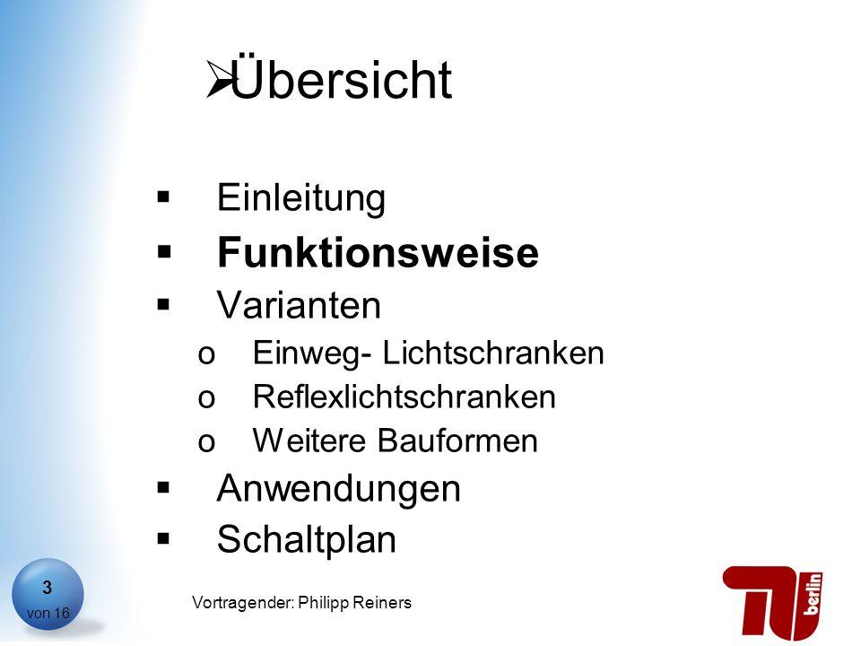 Philipp Reiners von 16 Vortragender: Philipp Reiners 3 Übersicht Einleitung Funktionsweise Varianten oEinweg- Lichtschranken oReflexlichtschranken oWe