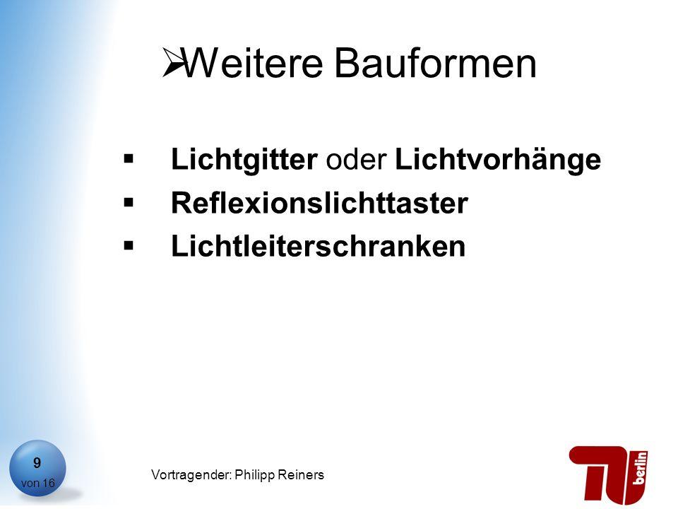 Philipp Reiners von 16 Vortragender: Philipp Reiners 9 Weitere Bauformen Lichtgitter oder Lichtvorhänge Reflexionslichttaster Lichtleiterschranken